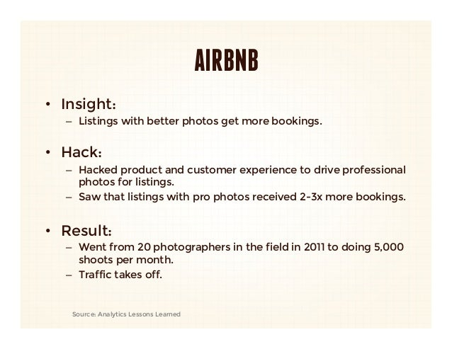 AIRBNB•  Insight:    –  Listings with better photos get more bookings.      •  Hack:   –  Hacked product and customer expe...