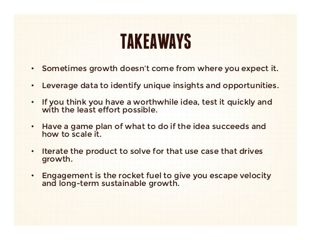 TAKEAWAYS•  Sometimes growth doesn't come from where you expect it.   •  Leverage data to identify unique insights and opp...