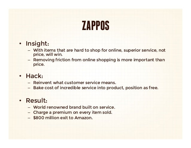 ZAPPOS•  Insight:    –  With items that are hard to shop for online, superior service, not      price, will win.   –  Remo...