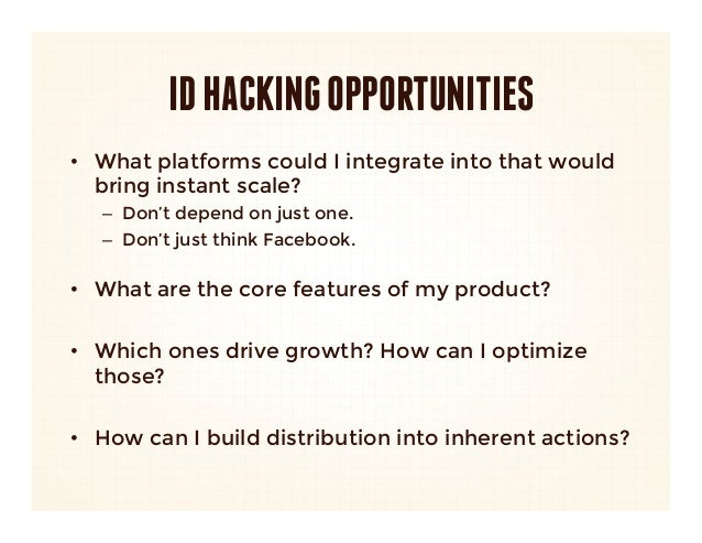 ID HACKING OPPORTUNITIES• What platforms could I integrate into that would   bring instant scale?   – Don't depend on ju...