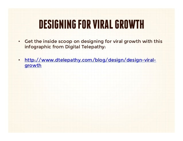 DESIGNING FOR VIRAL GROWTH•  Get the inside scoop on designing for viral growth with this   infographic from Digital Telep...