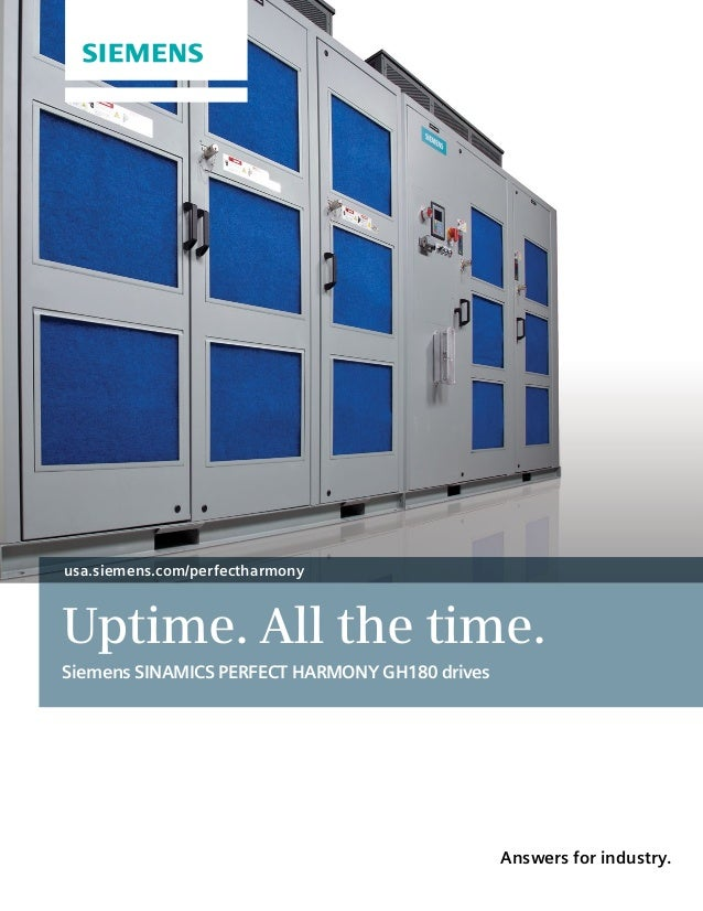 Uptime. All the time. Siemens SINAMICS PERFECT HARMONY GH180 drives usa.siemens.com/perfectharmony Answers for industry.