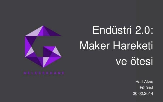 Endüstri 2.0: Maker Hareketi ve ötesi Halil Aksu Fütürist 20.02.2014 GelecekHane. Telif hakları saklıdır. © 2014.  Sayfa 1...