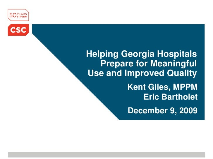 Helping Georgia Hospitals Prepare for Meaningful Use and Improved Quality<br />Kent Giles, MPPMEric Bartholet<br />Decembe...