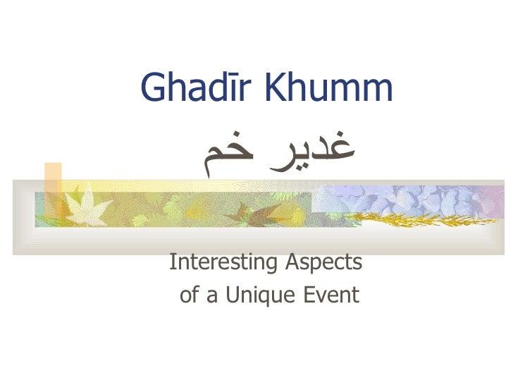 Interesting Aspects  of a Unique Event Ghad ī r Khumm غدير خم