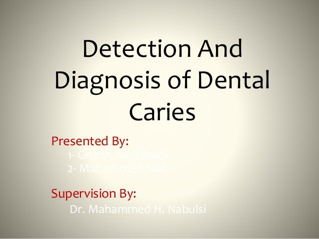 Detection And  Diagnosis of Dental  Caries  Presented By:  1- Ghaith Abdulhadi  2- Mahommed Naif  Supervision By:  Dr. Mah...