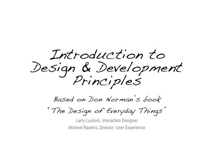 "Introduction to Design & Development       Principles    Based on Don Norman's book   ""The Design of Everyday Things""     ..."