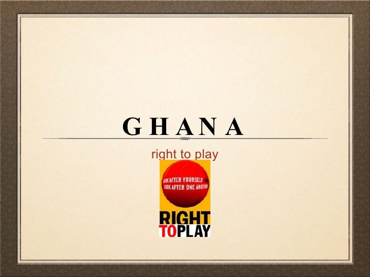 GHANA <ul><li>right to play </li></ul>