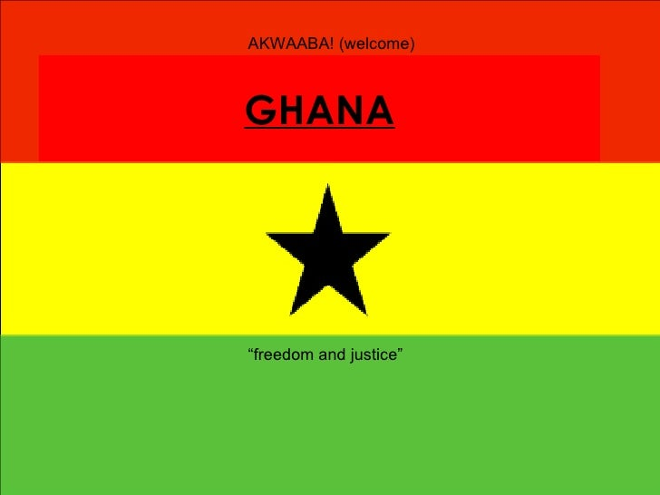 "GHANA ""freedom and justice"" AKWAABA! (welcome)"