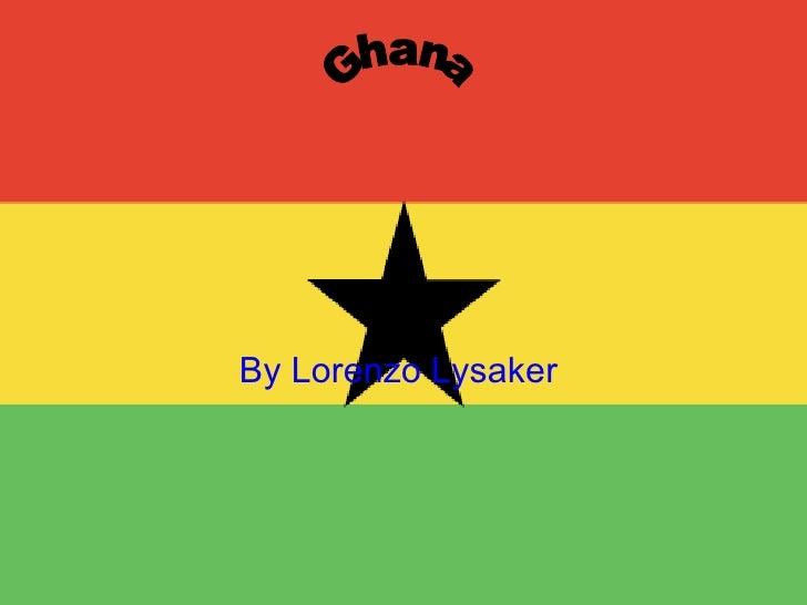 By Lorenzo Lysaker   Ghana