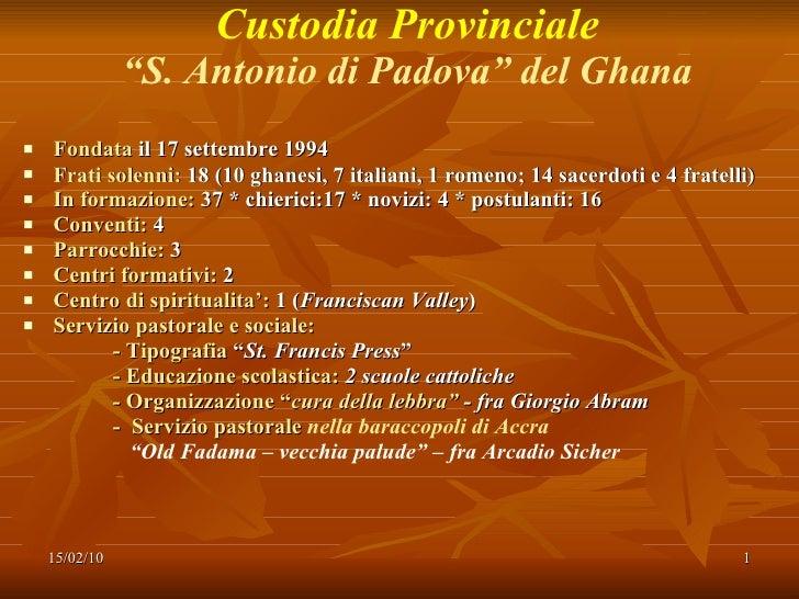 "Custodia Provinciale ""S. Antonio di Padova"" del Ghana <ul><li>Fondata  il 17 settembre 1994 </li></ul><ul><li>Frati solenn..."