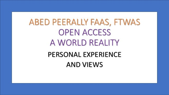 ABED PEERALLY FAAS, FTWAS OPEN ACCESS A WORLD REALITY PERSONAL EXPERIENCE AND VIEWS