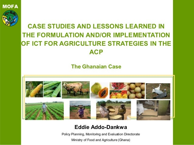 MOFACASE STUDIES AND LESSONS LEARNED INTHE FORMULATION AND/OR IMPLEMENTATIONOF ICT FOR AGRICULTURE STRATEGIES IN THEACPThe...