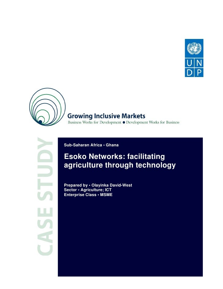 Sub-Saharan Africa • GhanaEsoko Networks: facilitatingagriculture through technologyPrepared by • Olayinka David-WestSecto...