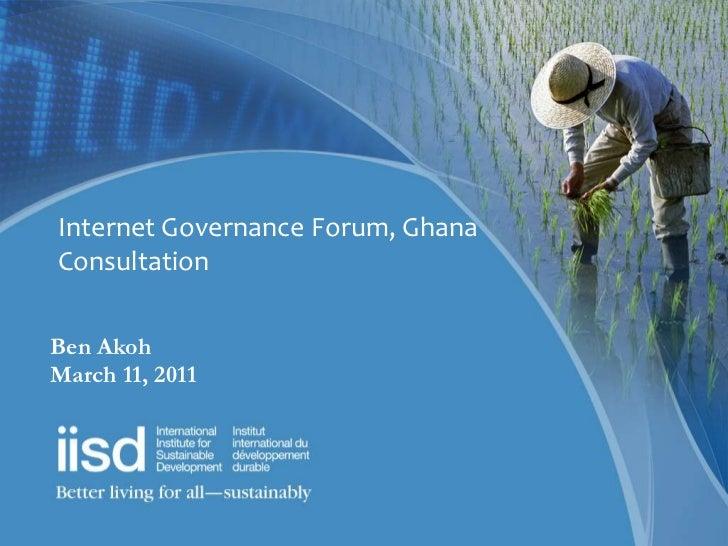 Internet Governance Forum, GhanaConsultationBen AkohMarch 11, 2011