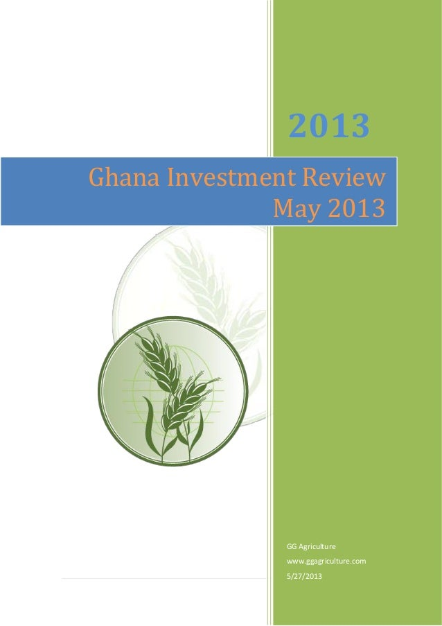 1 | P a g e2013GG Agriculturewww.ggagriculture.com5/27/2013Ghana Investment ReviewMay 2013