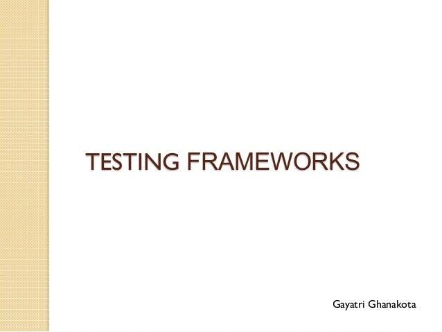 TESTING FRAMEWORKS  Gayatri Ghanakota