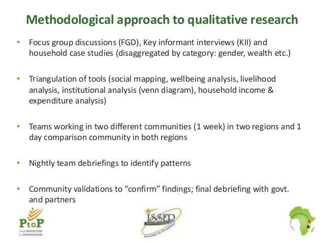 Methodological approach to qualitative research • Focus group discussions (FGD), Key informant interviews (KII) and househ...