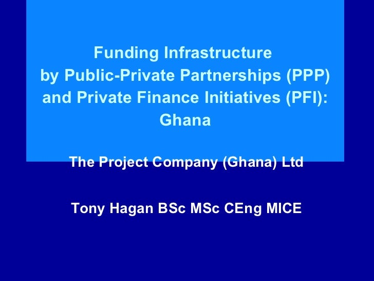 Funding Infrastructure  by Public-Private Partnerships (PPP) and Private Finance Initiatives (PFI): Ghana The Project Comp...