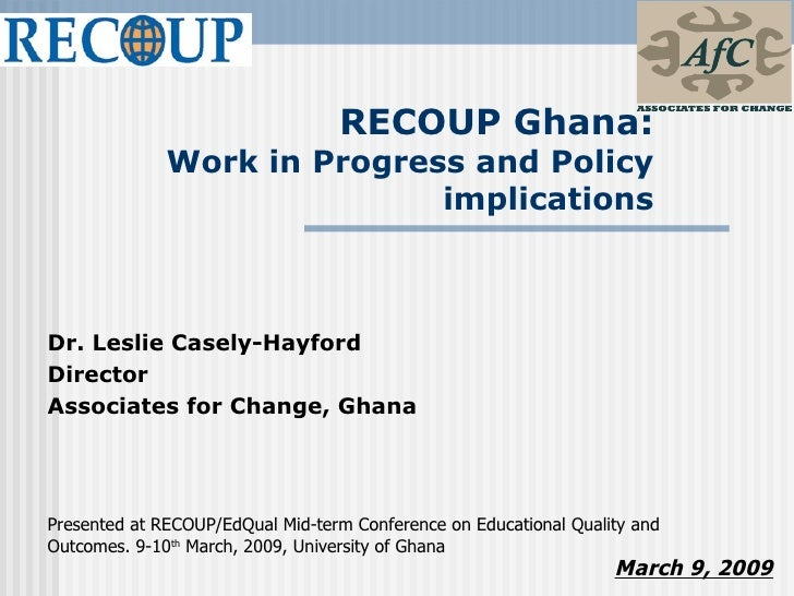 RECOUP Ghana:                Work in Progress and Policy                               implications    Dr. Leslie Casely-H...