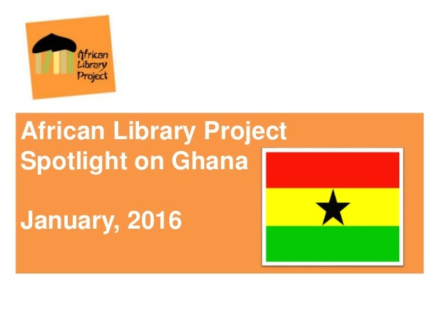 African Library Project Spotlight on Ghana January, 2016