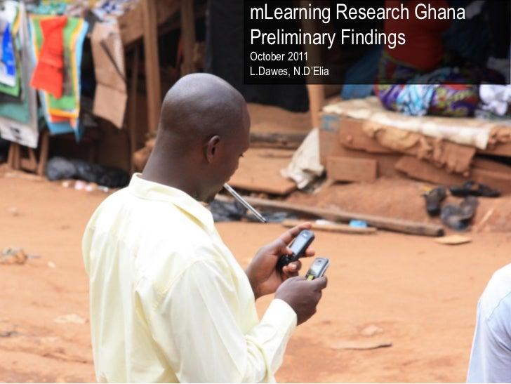 "mLearning Research GhanaPreliminary FindingsOctober 2011L.Dawes, N.D""Elia"