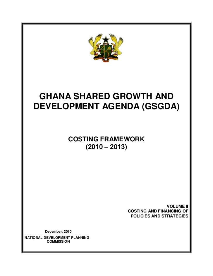 GHANA SHARED GROWTH AND   DEVELOPMENT AGENDA (GSGDA)                     COSTING FRAMEWORK                         (2010 –...