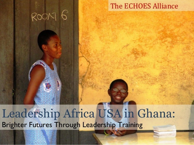Leadership Africa USA in Ghana: Brighter Futures Through Leadership Training The ECHOES Alliance