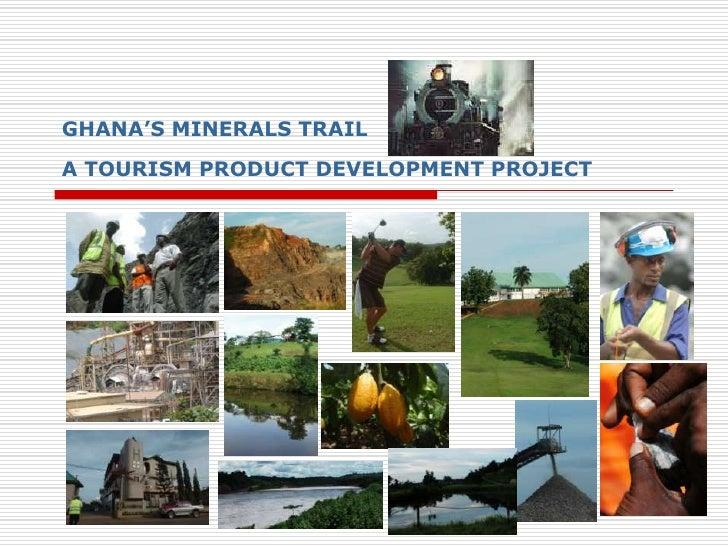 GHANA'S MINERALS TRAILA TOURISM PRODUCT DEVELOPMENT PROJECT