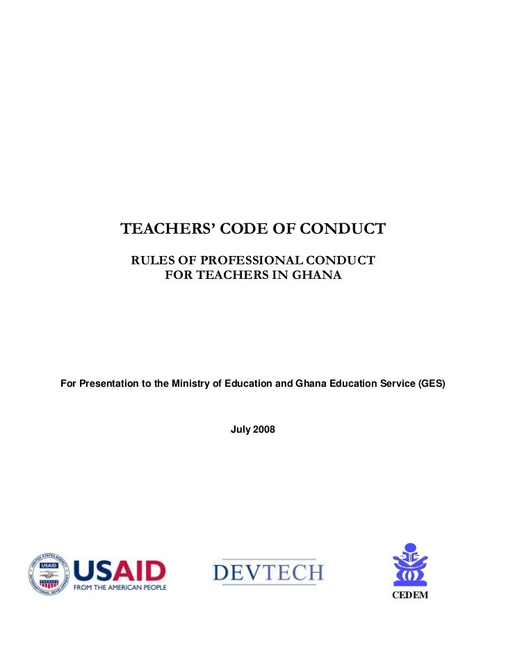 TEACHERS' CODE OF CONDUCT              RULES OF PROFESSIONAL CONDUCT                  FOR TEACHERS IN GHANAFor Presentatio...