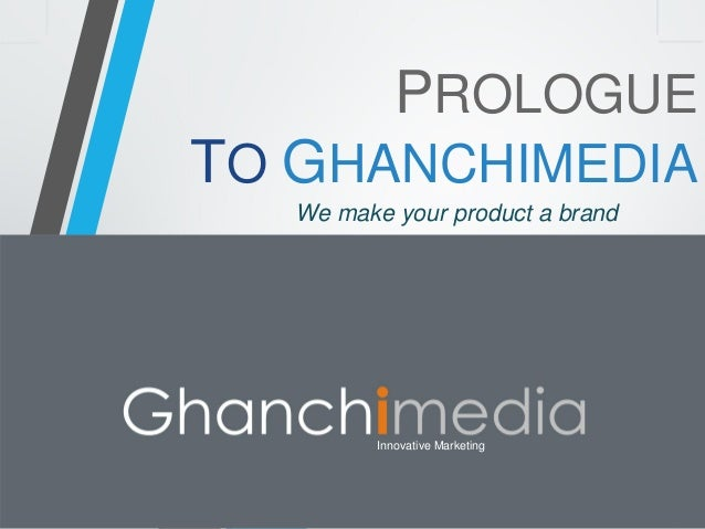 PROLOGUETO GHANCHIMEDIA  We make your product a brand  Innovative Marketing
