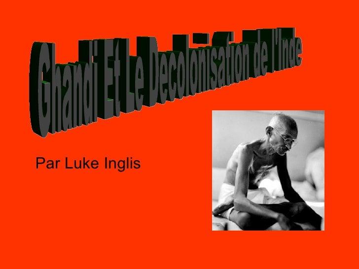 Par Luke Inglis Ghandi Et Le Decolonisation de l'Inde
