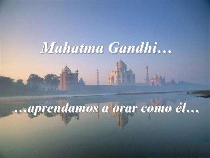 Mahatma Gandhi……aprendamos a orar como él…<br />