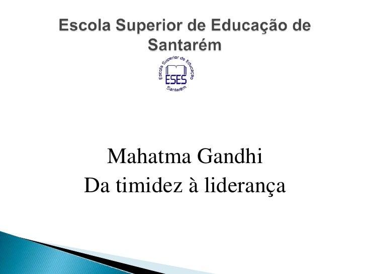 Mahatma GandhiDa timidez à liderança