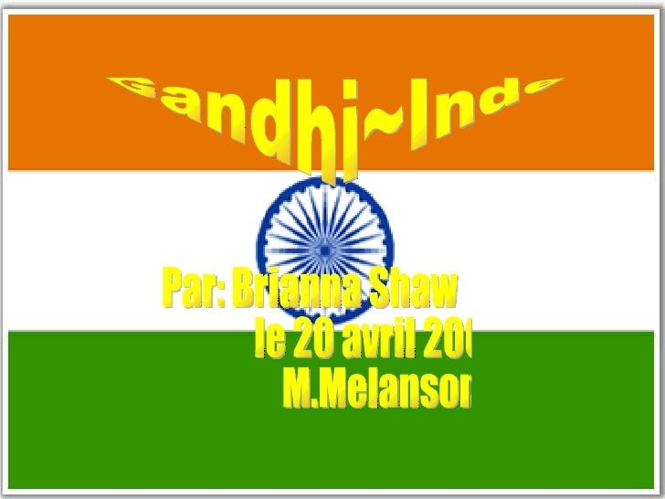 Gandhi~Inde Par: Brianna Shaw le 20 avril 2009 M.Melanson