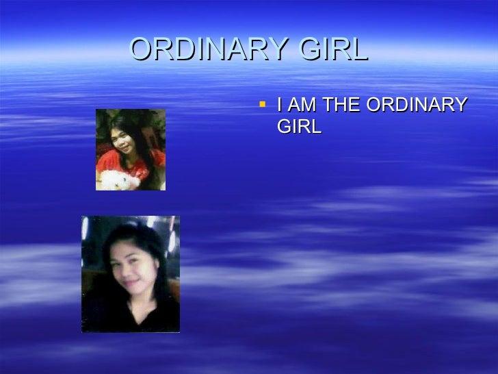 ORDINARY GIRL <ul><li>I AM THE ORDINARY GIRL </li></ul>