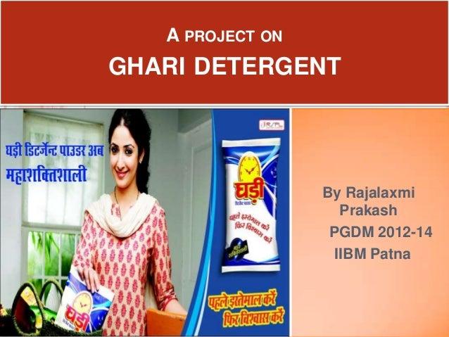 A PROJECT ON  GHARI DETERGENT  By Rajalaxmi Prakash PGDM 2012-14 IIBM Patna