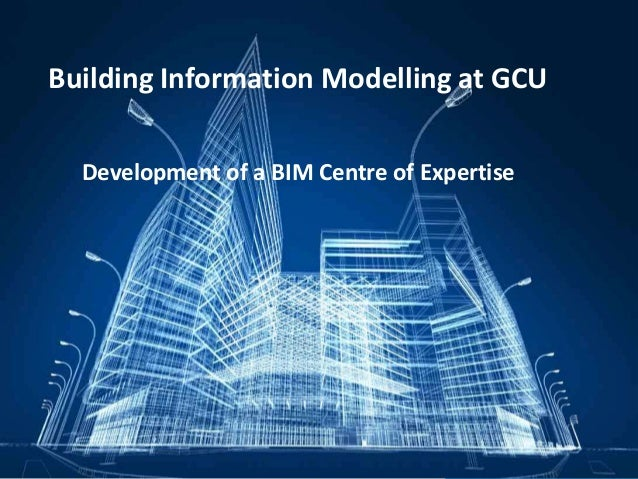 Building Information Modelling at GCU Development of a BIM Centre of Expertise
