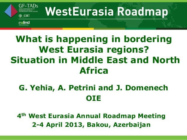 What is happening in bordering      West Eurasia regions?Situation in Middle East and North              Africa G. Yehia, ...