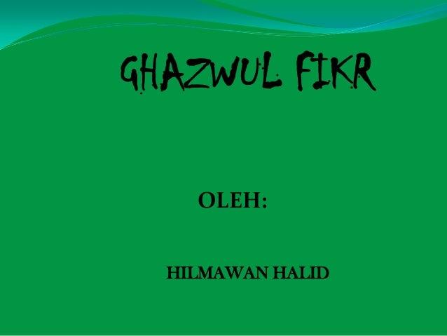 HILMAWAN HALID OLEH: GHAZWUL FIKR