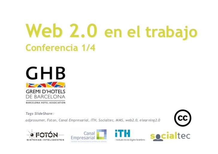 Web 2.0 en el trabajo Conferencia 1/4      Tags SlideShare:  adprosumer, Foton, Canal Empresarial, ITH, Socialtec, MMS, we...
