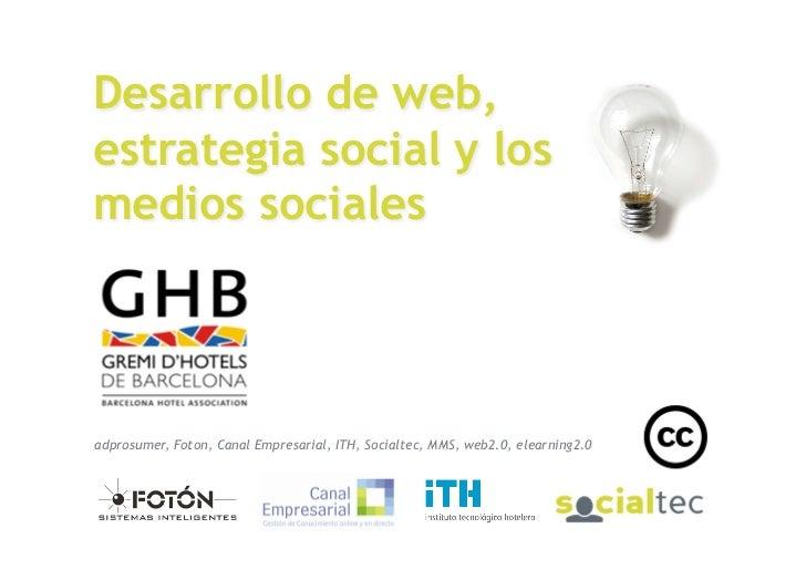 Desarrollo de web, estrategia social y los medios sociales     Tags SlideShare:  adprosumer, Foton, Canal Empresarial, ITH...