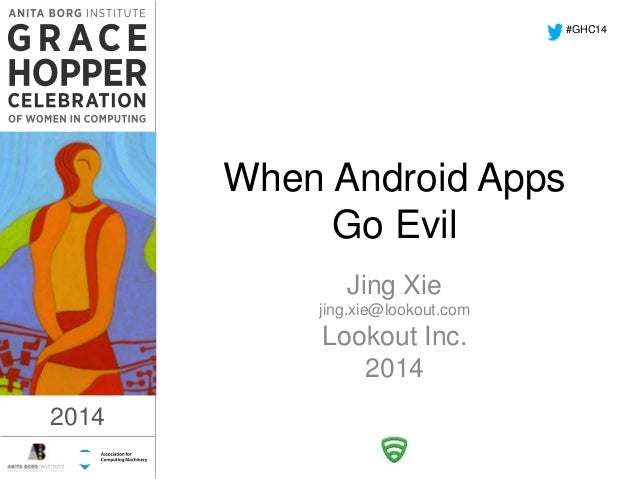 When Android Apps  Go Evil  Jing Xie  jing.xie@lookout.com  Lookout Inc.  2014  2014  #GHC14  2014