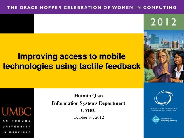 Improving access to mobiletechnologies using tactile feedback                     Huimin Qian            Information Syste...