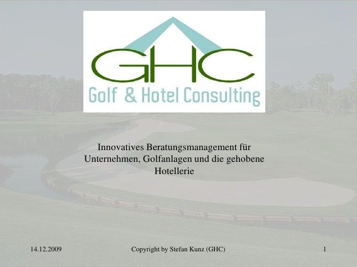 29.11.2009<br />Copyright by Stefan Kunz (GHC)<br />1<br />Innovatives Beratungsmanagement für Unternehmen, Golfanlagen un...