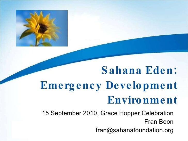 Sahana Eden: Emergency Development Environment 15 September 2010, Grace Hopper Celebration Fran Boon [email_address]