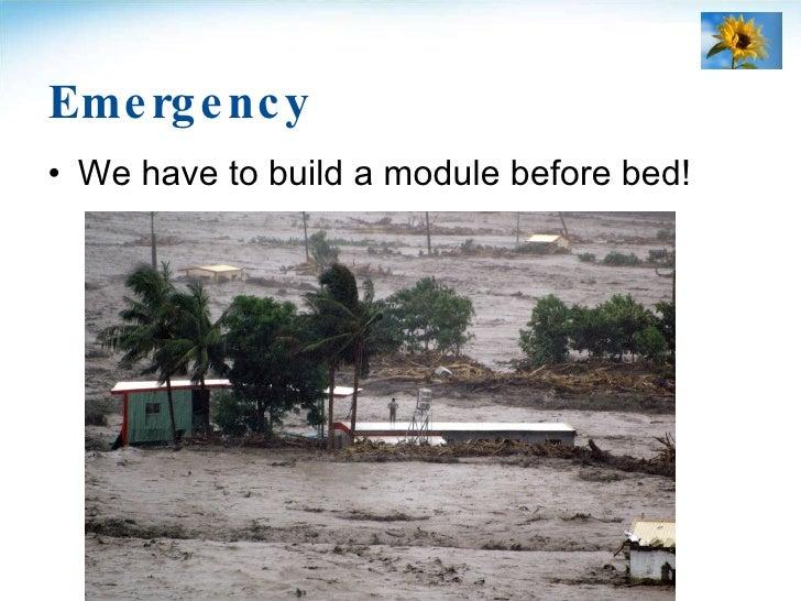Emergency <ul><li>We have to build a module before bed! </li></ul>