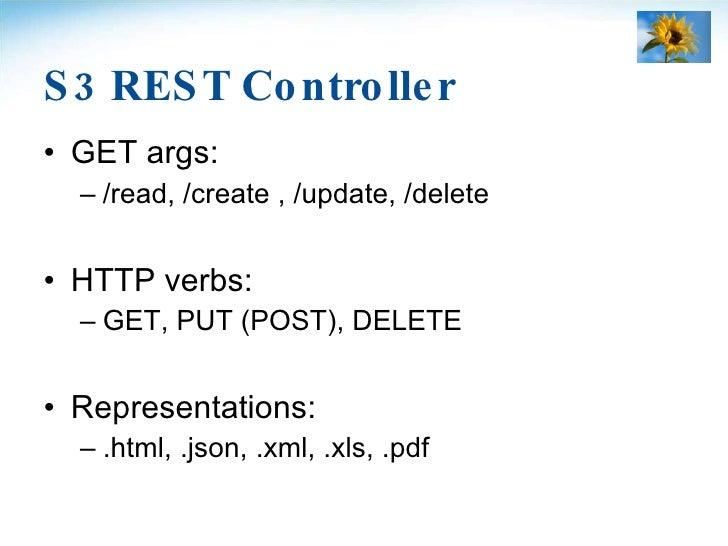 S3 REST Controller <ul><li>GET args: </li></ul><ul><ul><li>/read, /create , /update, /delete </li></ul></ul><ul><li>HTTP v...