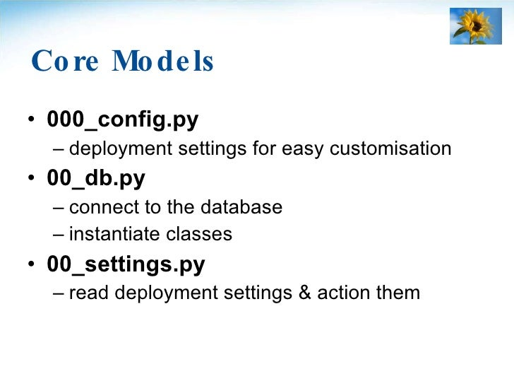 Core Models <ul><li>000_config.py </li></ul><ul><ul><li>deployment settings for easy customisation </li></ul></ul><ul><li>...