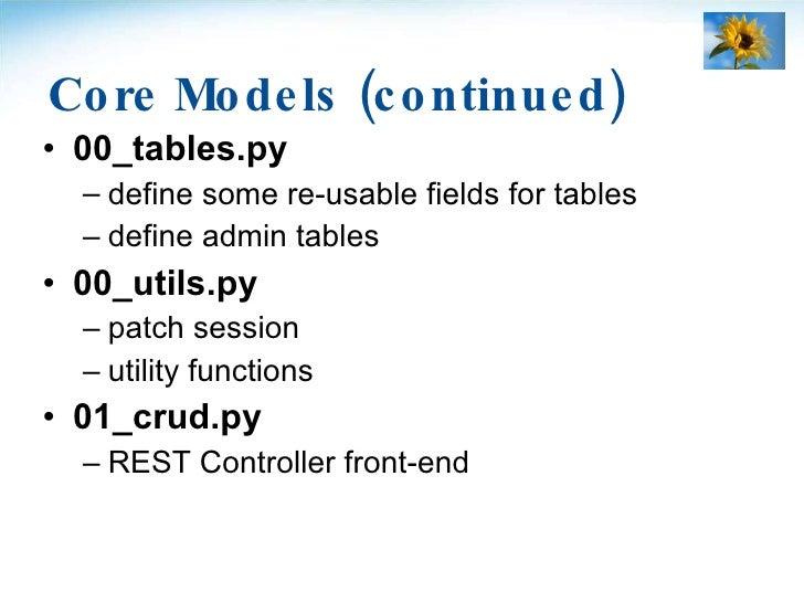 Core Models (continued) <ul><li>00_tables.py </li></ul><ul><ul><li>define some re-usable fields for tables </li></ul></ul>...